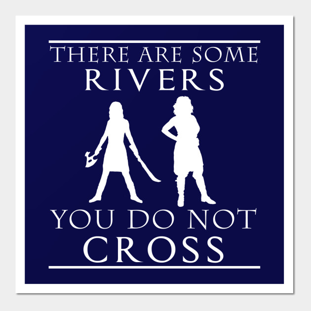 There are some Rivers you do not CROSS