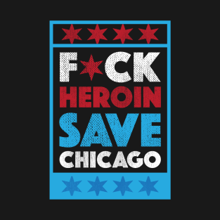 F*CK HEROIN SAVE CHICAGO t-shirts