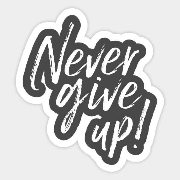 never give up motivation sticker teepublic