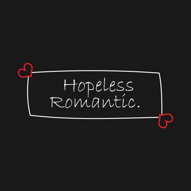 Hopeless Romantic - Hopeless Romantic - T-Shirt | TeePublic