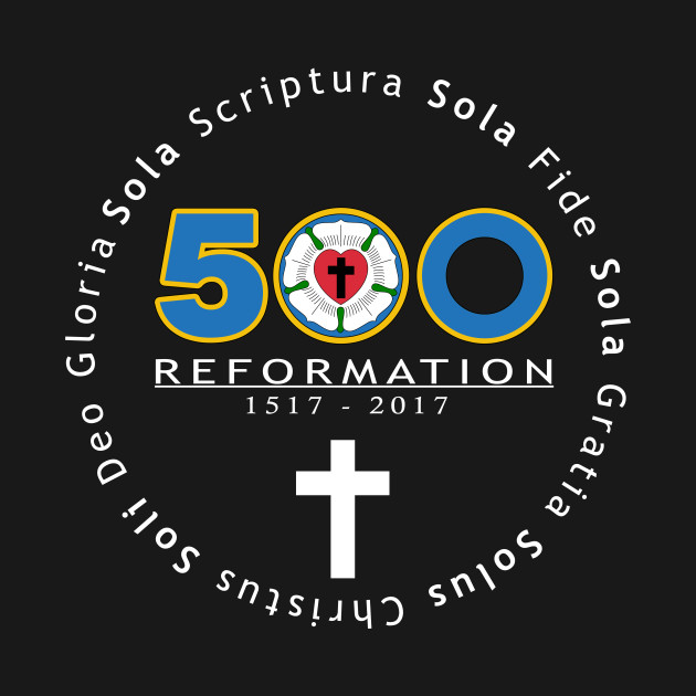 500 Years Reformation Martin Luther Rose - Five Solas Tshirt