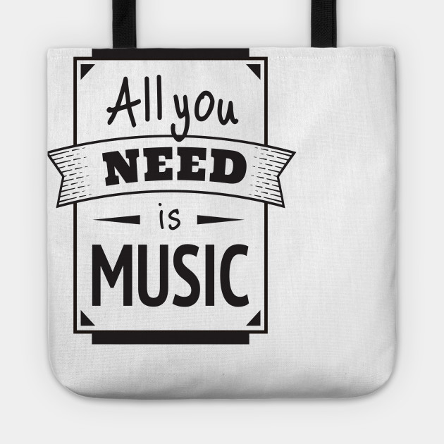 Funny All You Need Is Music Quote Singing Song Singer Band Music Tote Teepublic
