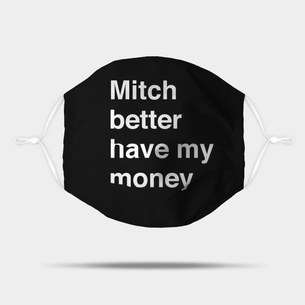 Mitch Better Have My Money
