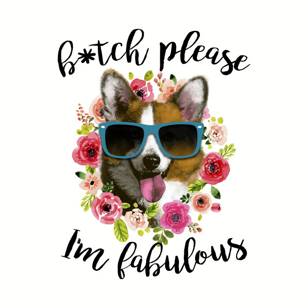 B*tch please I'm fabulous