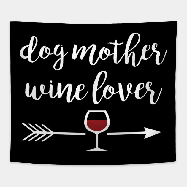Dog Mother Wine Love Mom Mothers Day