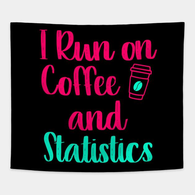 i run on coffee and statistics math teacher quote math teacher