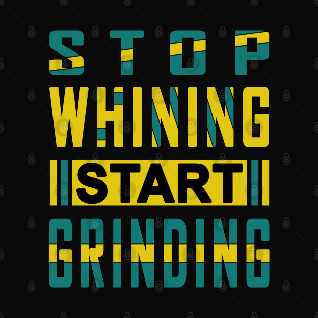 Stop Whining Start Grinding Gym Motivation Quote