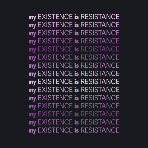 My Existence Is Resistance (Violet)