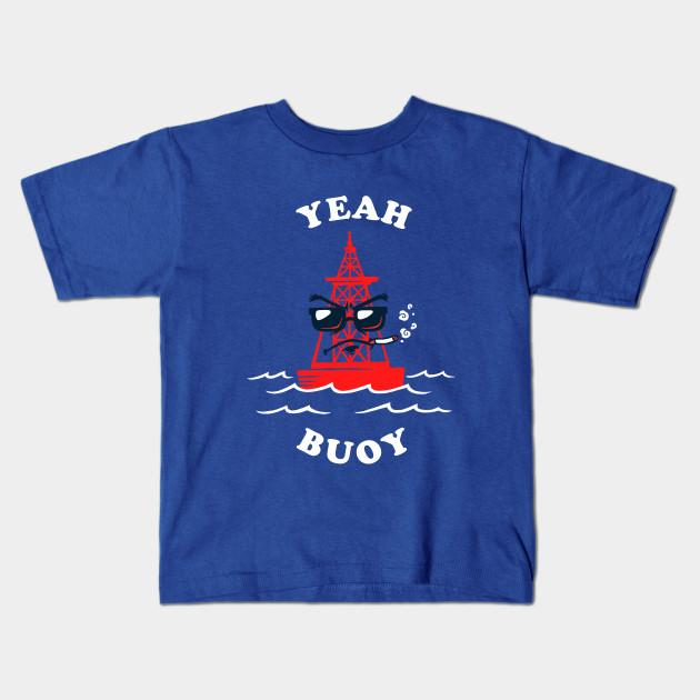 3fcdab06 Yeah Buoy - Yeah Boi - Kids T-Shirt | TeePublic
