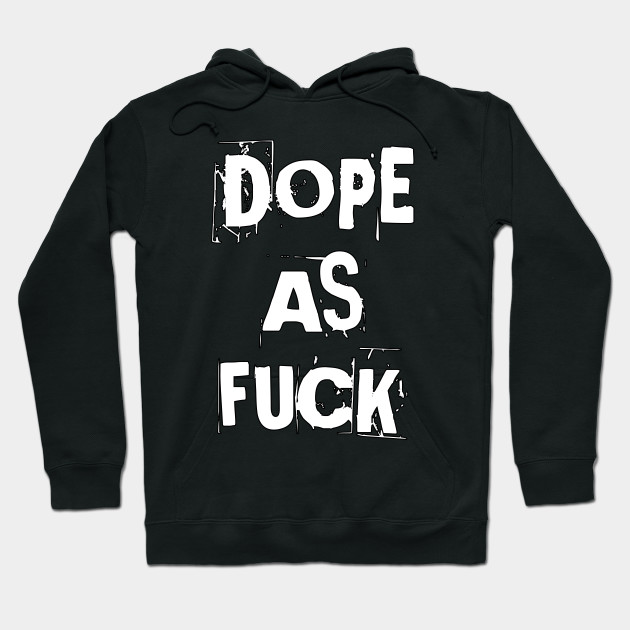 shopping professional sale size 40 Dope as Fuck by Basement Mastermind - Dope - Hoodie | TeePublic UK