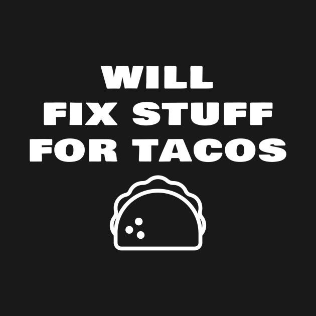0df751915 Will Fix Stuff For Tacos Funny Janitor Custodian - Janitor - Kids T ...