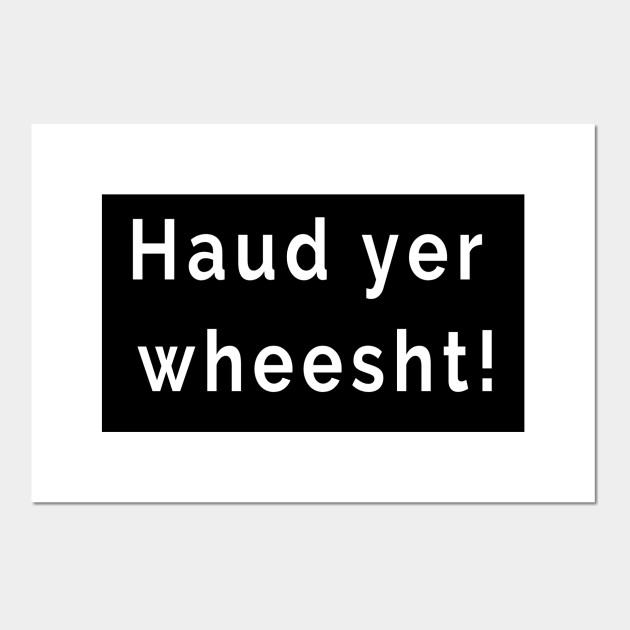 Haud yer wheesht! Be Quiet Scottish Slang Words and Phrases