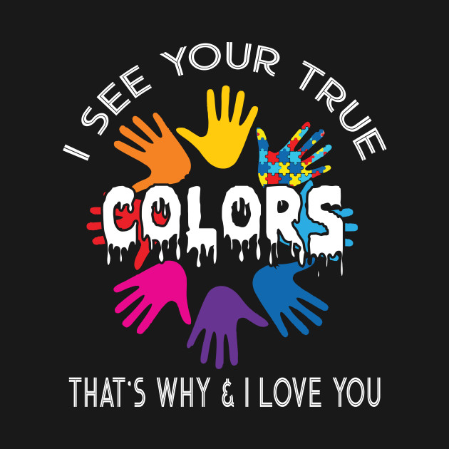 78783730fa7 I See Your True Colors Hands Autism Awareness Tshirt