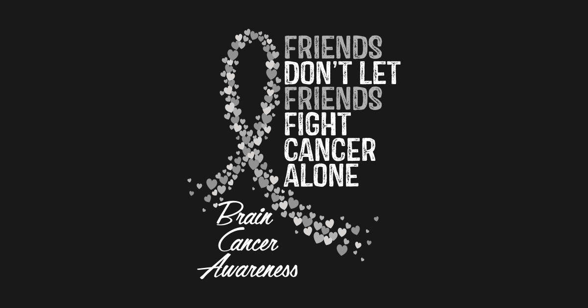 Download Friends Dont Let Friends Fight Cancer Alone Brain Cancer ...
