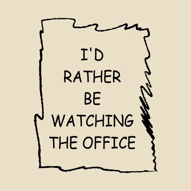 I'd Rather Be Watching The Office