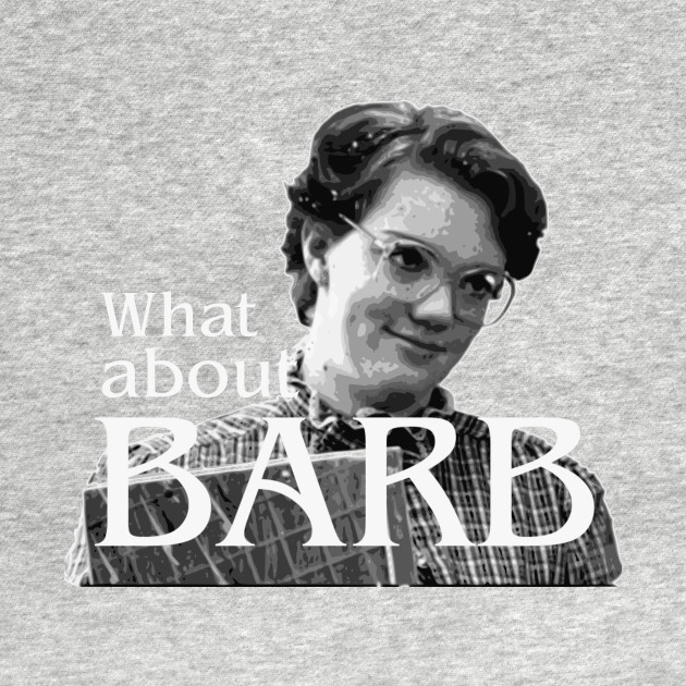 What about Barb?!? - Stranger Things