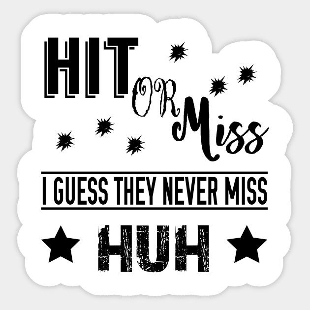 5b0ead86 Hit or Miss, I Guess They Never Miss - Meme - Sticker | TeePublic UK