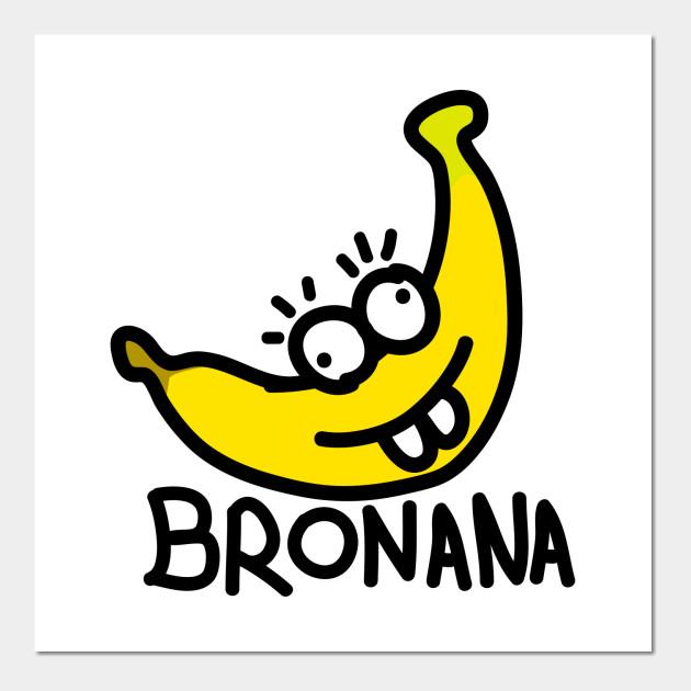Bronana - Your Happy Banana Brother - Banana - Wall Art | TeePublic