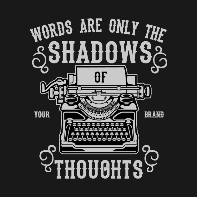 Words are only the shadows of thoughts - Awesome writer Gift