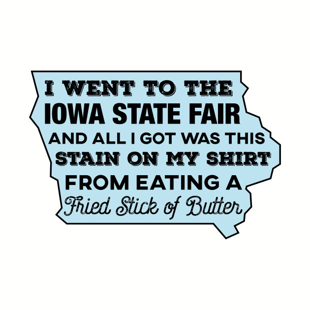 I Went To The Iowa State Fair And All I Got...