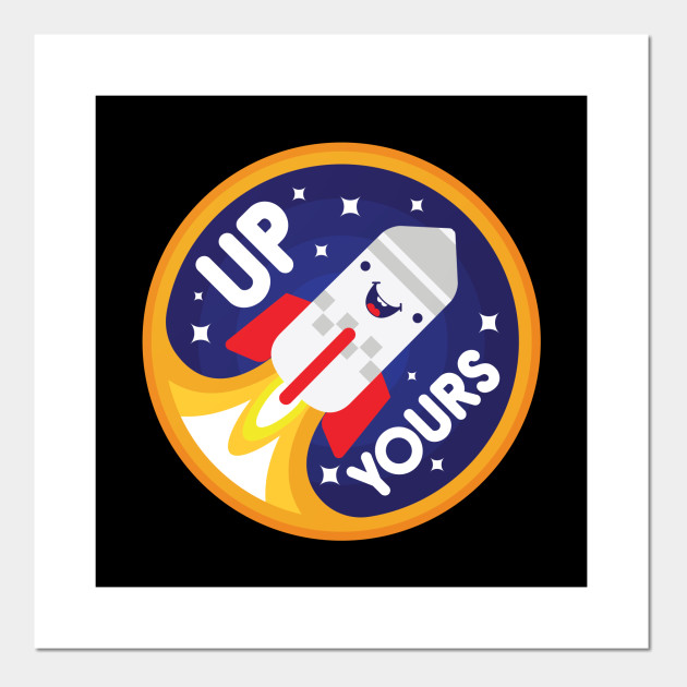 Up Yours Spaceship Posters And Art Prints Teepublic
