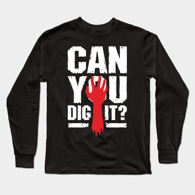 ebcd9be017 Can You Dig It? Funny Zombie Halloween - Zombie - Long Sleeve T ...