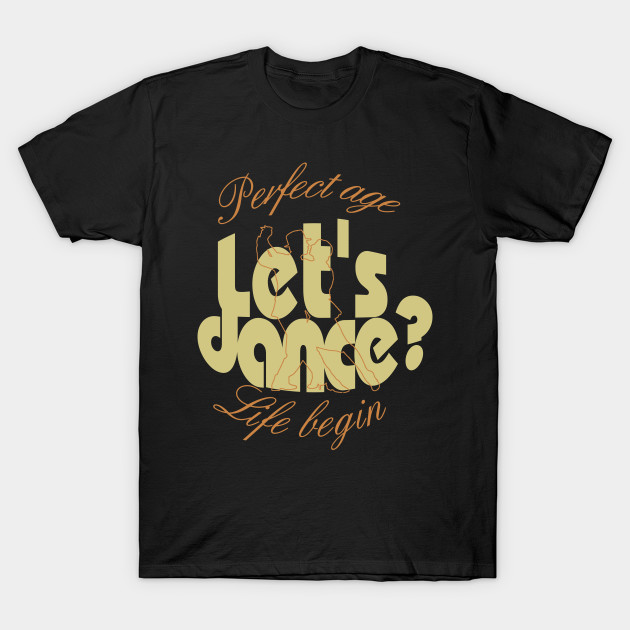 let's dance? perfect age, life begin