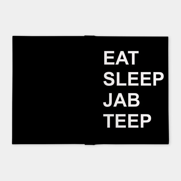 Eat Sleep Jab Teep