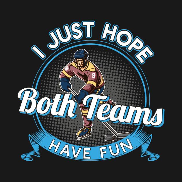 I Just Hope Both Teams Have Fun Ice Hockey T-Shirt Gift