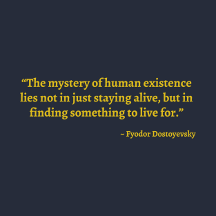The mystery of human existence t-shirts