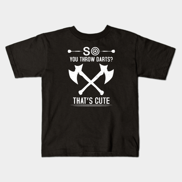 Soft Shirt Ax  Hatchet Throwing Funny T-Shirt Unisex Sizing You Throw Darts?  That/'s Cute BFF gift for her