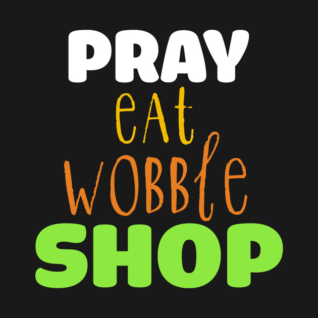 6044a8308129 Pray Eat Wobble Shop Black Friday T Shirt - Pray Eat Wobble Shop ...