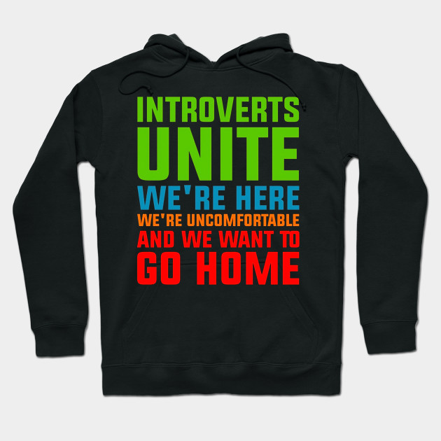 Funny Introvert Unite Saying Quote, Uncomfortable Go Home Tee Hoodie
