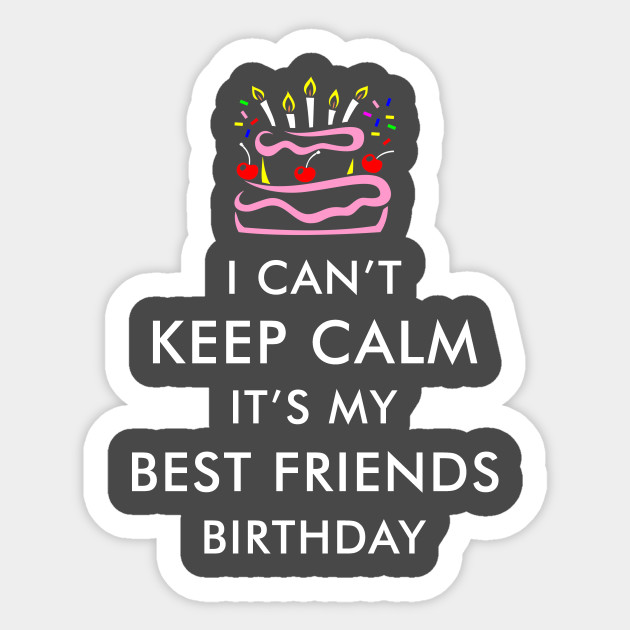 I Cant Keep Calm Its My Best Friends Birthday Sticker