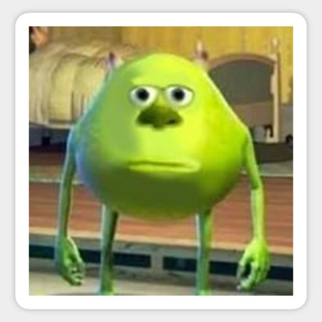 Mike Wazowski With Sully Face Meme Meme Adesivo Teepublic It