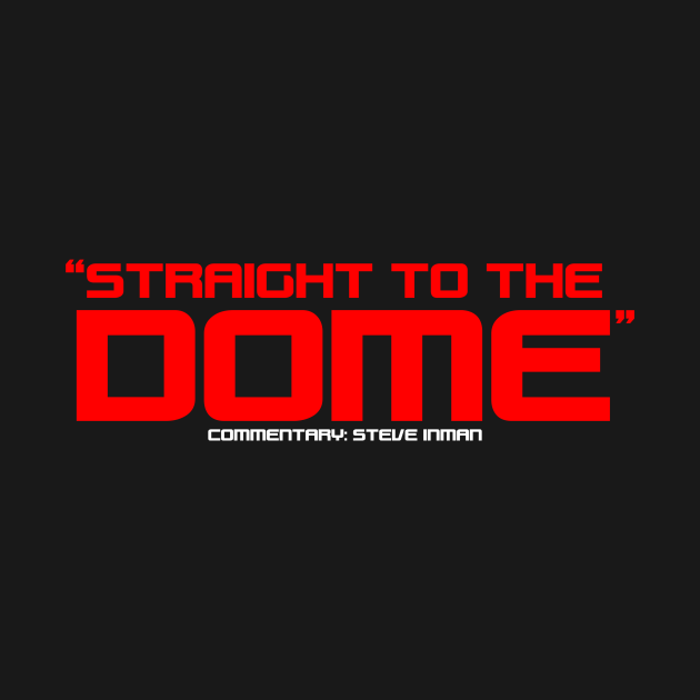 """""""Straight to the Dome"""""""