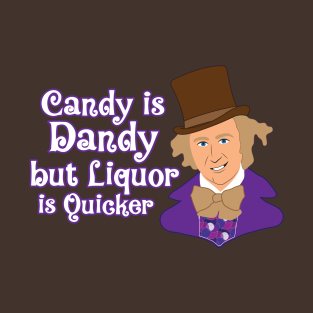 candy is dandy but liquor is quicker t-shirts