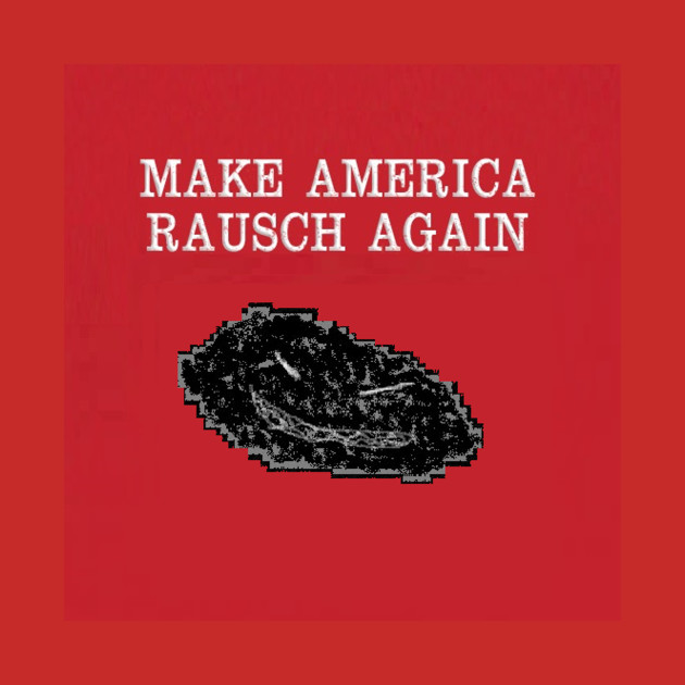 Make America Rausch Again