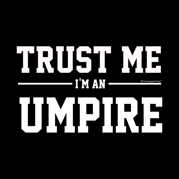 Trust Me Im An Umpire. Cool Gift Idea For Friend