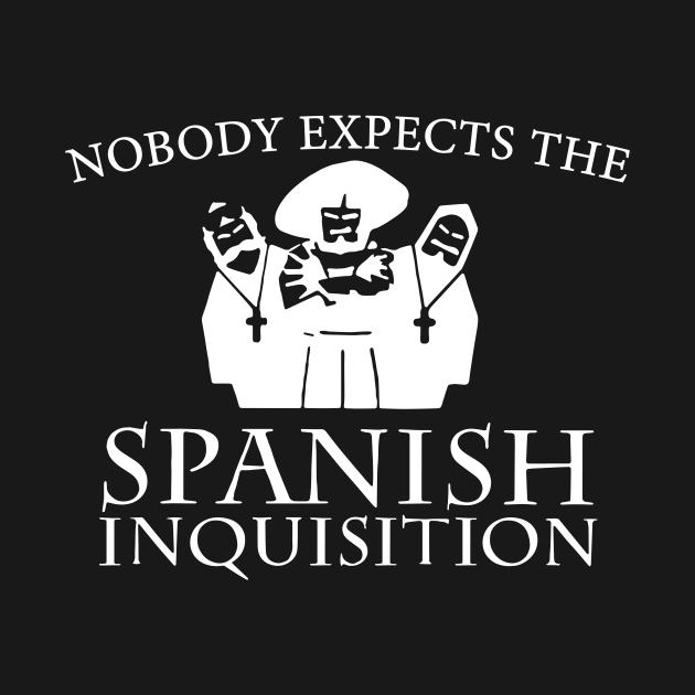 Nobody Expects The Spanish Inquisition Wife T Shirts