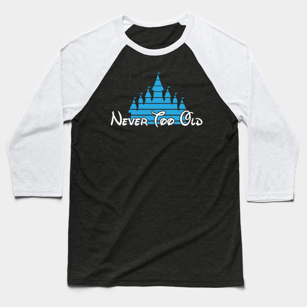 Never too old version 3 REVISED Baseball T-Shirt