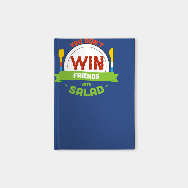 You Don't Win Friends With Salad
