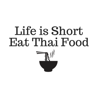 eeaceb50f Life is Short Eat Thai Food Funny T-Shirt