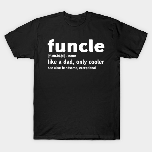 08c811b9 Funcle - like a dad, only cooler T-shirt - Funcle Definition - T ...