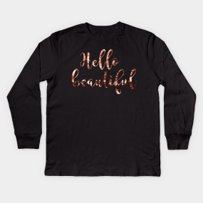 b0153584 Hello beautiful Kids Long Sleeve T-Shirt. by peggieprints. $24. Main Tag  Rose Gold ...