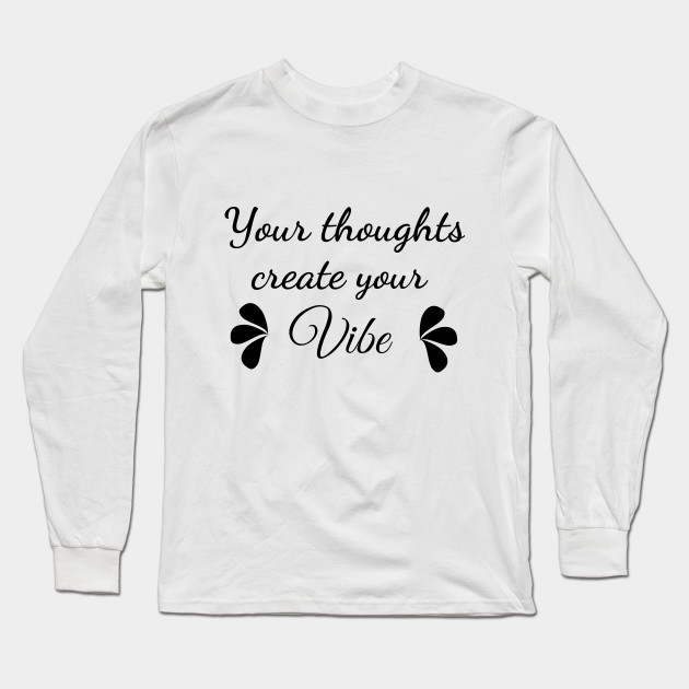 your thoughts create your vibe positive motivation Long Sleeve T-Shirt