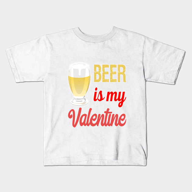 49ee93dd BEER IS MY VALENTINE DESIGN - Beer - Kids T-Shirt | TeePublic