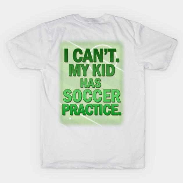 3869d4841 I can't my kid has practice - Soccer Practice - T-Shirt | TeePublic
