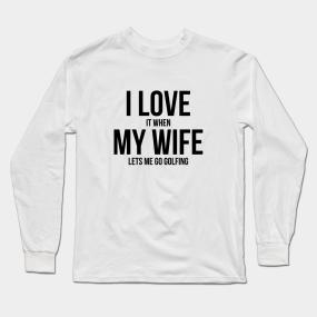 5307c6b662 Golf Sayings Long Sleeve T-Shirts | TeePublic