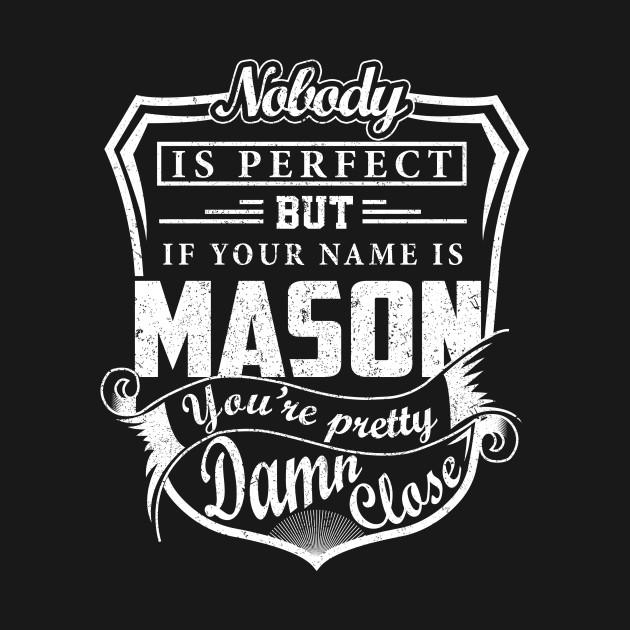 MASON Pretty Damn Close